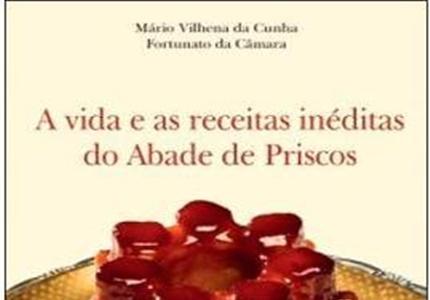 """Novidades Livros: """"A Vida e as Receitas Inéditas do Abade de Priscos"""" de Fortunato da Câmara e Mário Vilhena da Cunha"""