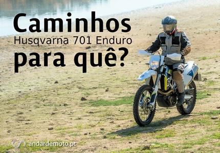 Teste Husqvarna 701 Enduro - Caminhos para quê?